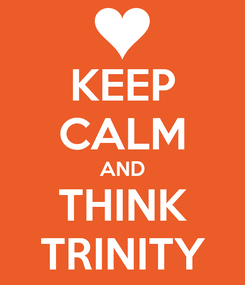 Poster: KEEP CALM AND THINK TRINITY