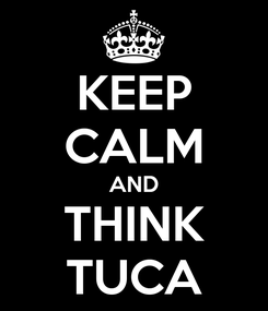 Poster: KEEP CALM AND THINK TUCA