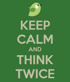 Poster: KEEP CALM AND THINK TWICE