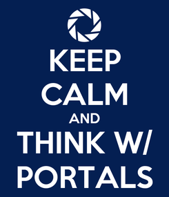Poster: KEEP CALM AND THINK W/ PORTALS