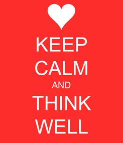Poster: KEEP CALM AND THINK WELL