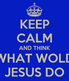Poster: KEEP CALM AND THINK WHAT WOLD JESUS DO