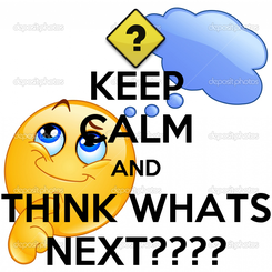 Poster: KEEP CALM AND THINK WHATS NEXT????