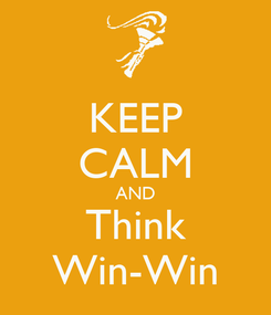 Poster: KEEP CALM AND Think Win-Win