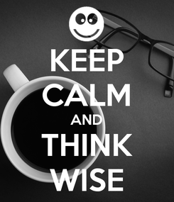 Poster: KEEP CALM AND THINK WISE