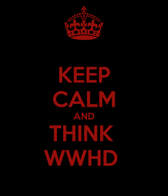 Poster: KEEP CALM AND THINK  WWHD