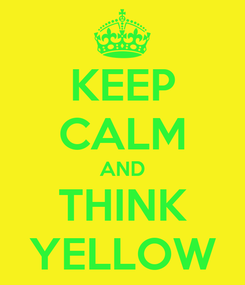 Poster: KEEP CALM AND THINK YELLOW