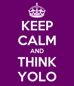Poster: KEEP CALM AND THINK YOLO