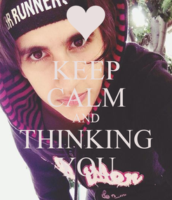 Poster: KEEP CALM AND THINKING YOU