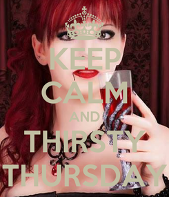 Poster: KEEP CALM AND THIRSTY THURSDAY