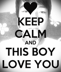 Poster: KEEP CALM AND THIS BOY LOVE YOU