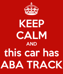 Poster: KEEP CALM AND this car has ABA TRACK