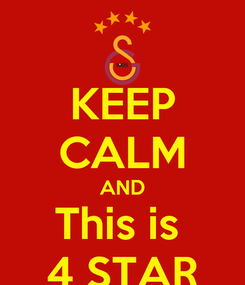 Poster: KEEP CALM AND This is  4 STAR