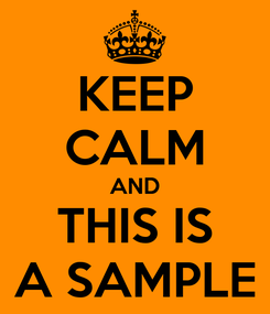 Poster: KEEP CALM AND THIS IS A SAMPLE