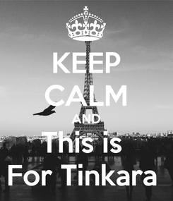Poster: KEEP CALM AND This is  For Tinkara