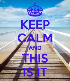 Poster: KEEP CALM AND THIS IS IT