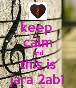 Poster: keep  calm and this is jara 2ab1