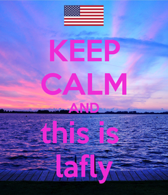 Poster: KEEP CALM AND this is  lafly