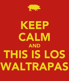 Poster: KEEP CALM AND THIS IS LOS WALTRAPAS
