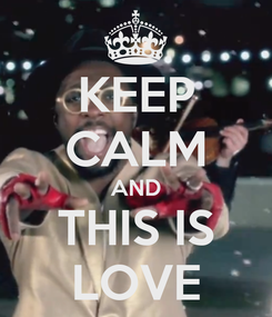 Poster: KEEP CALM AND THIS IS LOVE