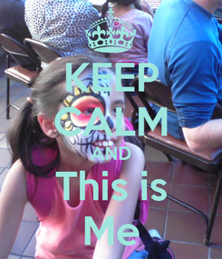 Poster: KEEP CALM AND This is Me