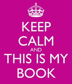 Poster: KEEP CALM AND THIS IS MY BOOK