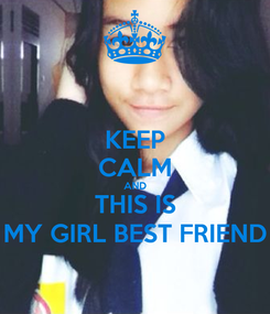Poster: KEEP CALM AND THIS IS MY GIRL BEST FRIEND