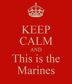 Poster: KEEP CALM AND This is the Marines