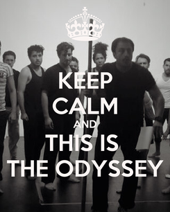 Poster: KEEP CALM AND THIS IS  THE ODYSSEY
