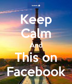 Poster: Keep Calm And This on Facebook