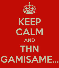 Poster: KEEP CALM AND THN GAMISAME...
