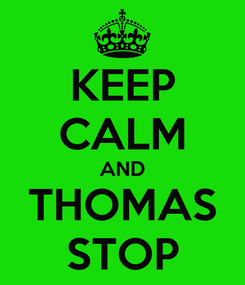 Poster: KEEP CALM AND THOMAS STOP