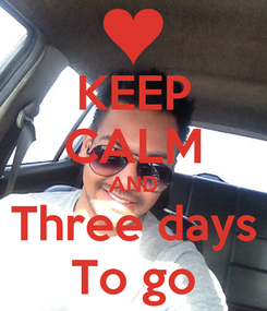 Poster: KEEP CALM AND Three days To go