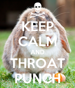 Poster: KEEP CALM AND THROAT PUNCH