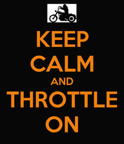Poster: KEEP CALM AND THROTTLE ON