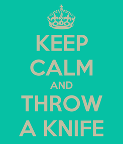Poster: KEEP CALM AND THROW A KNIFE