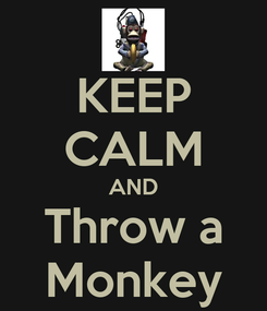Poster: KEEP CALM AND Throw a Monkey