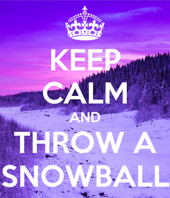Poster: KEEP CALM AND THROW A SNOWBALL