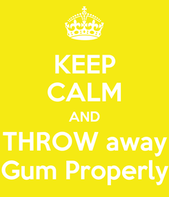 Poster: KEEP CALM AND THROW away Gum Properly