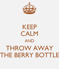 Poster: KEEP CALM AND THROW AWAY THE BERRY BOTTLE