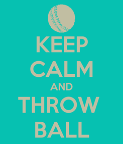 Poster: KEEP CALM AND THROW  BALL