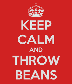 Poster: KEEP CALM AND THROW BEANS