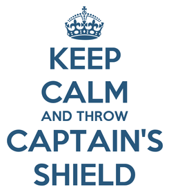 Poster: KEEP CALM AND THROW CAPTAIN'S SHIELD