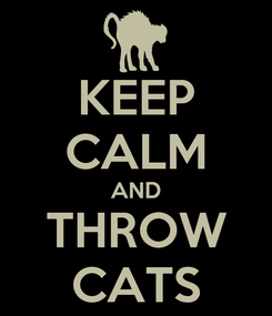 Poster: KEEP CALM AND THROW CATS