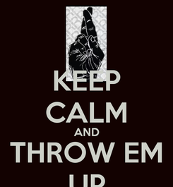 Poster: KEEP CALM AND THROW EM UP