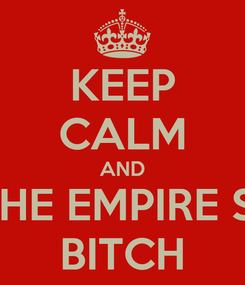 Poster: KEEP CALM AND THROW FROM THE EMPIRE STATE BUILDING BITCH