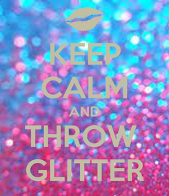 Poster: KEEP CALM AND THROW  GLITTER