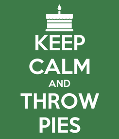 Poster: KEEP CALM AND THROW PIES