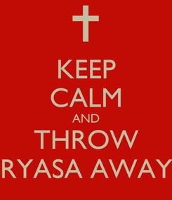 Poster: KEEP CALM AND THROW RYASA AWAY