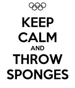 Poster: KEEP CALM AND THROW SPONGES